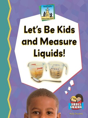 cover image of Let's Be Kids and Measure Liquids!